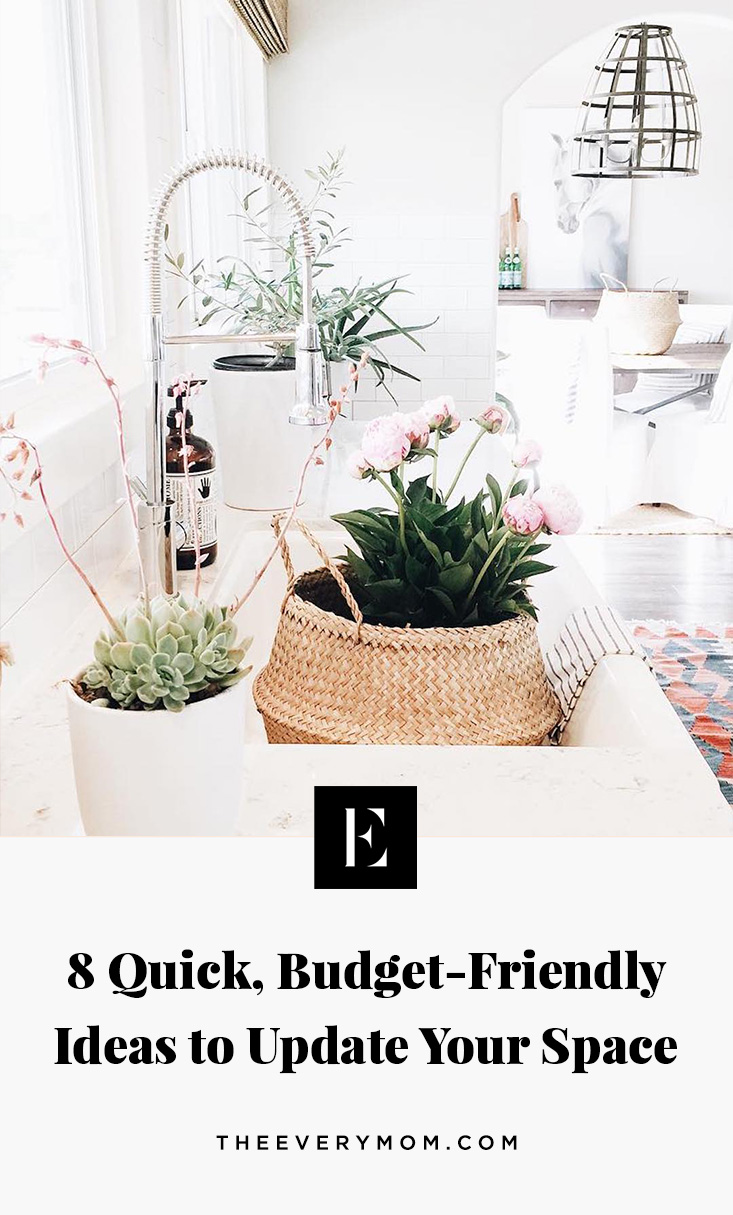 8 Quick, Budget Friendly Ideas to Update Your Space - The Everymom